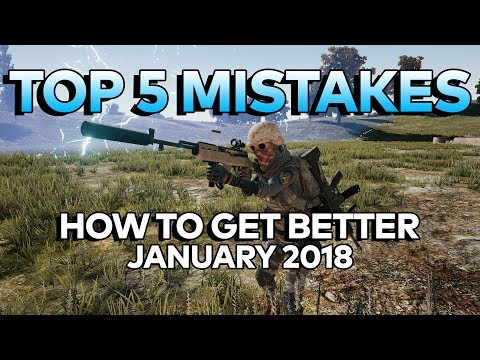 TOP 5 PUBG MISTAKES AND HOW TO GET BETTER (JANUARY 2018) - BATTLEGROUNDS GUIDE / GAMEPLAY