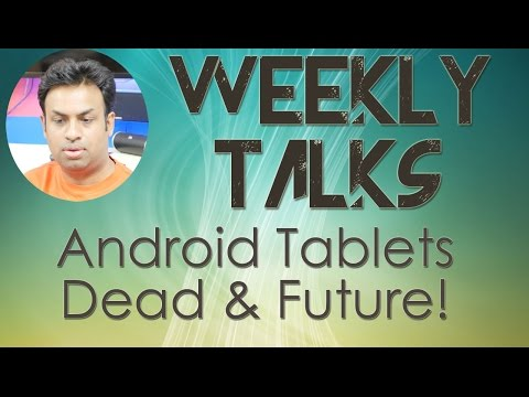 Weekly Tech Talks  - Are Android Tablets Dead & The Future