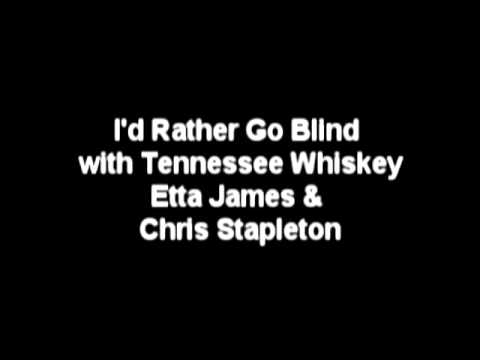 I'd Rather Go Blind With Tennessee Whiskey