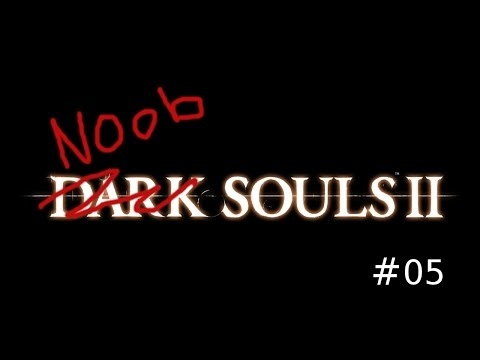 Stunt Doubles and a Great Souls Arrow | Episode 05 | Dark Souls 2