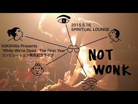 NOT WONK - OFFICIAL LIVE MV at Sapporo Spiritual Lounge (2015.05.16)