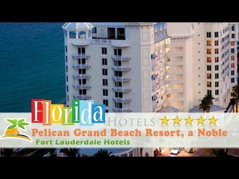 Pelican Grand Beach Resort, a Noble House Resort - Fort Lauderdale Hotels, Florida
