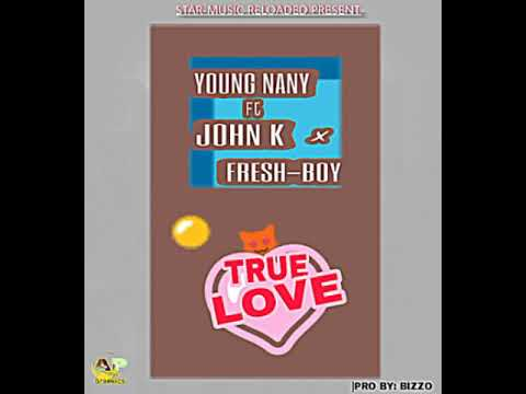 Young Nany Ft John K × Fresh-Boy_True_Love(Pro:Bizzo_@star-music Reloaded)