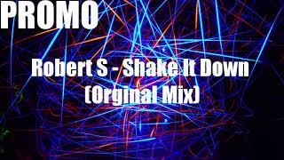 Robert S - Shake It Down (Orginal Mix) [PROMO]
