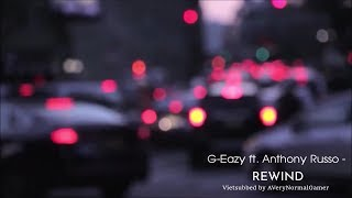 [Vietsub + Lyrics] G-Eazy - Rewind ft. Anthony Russo