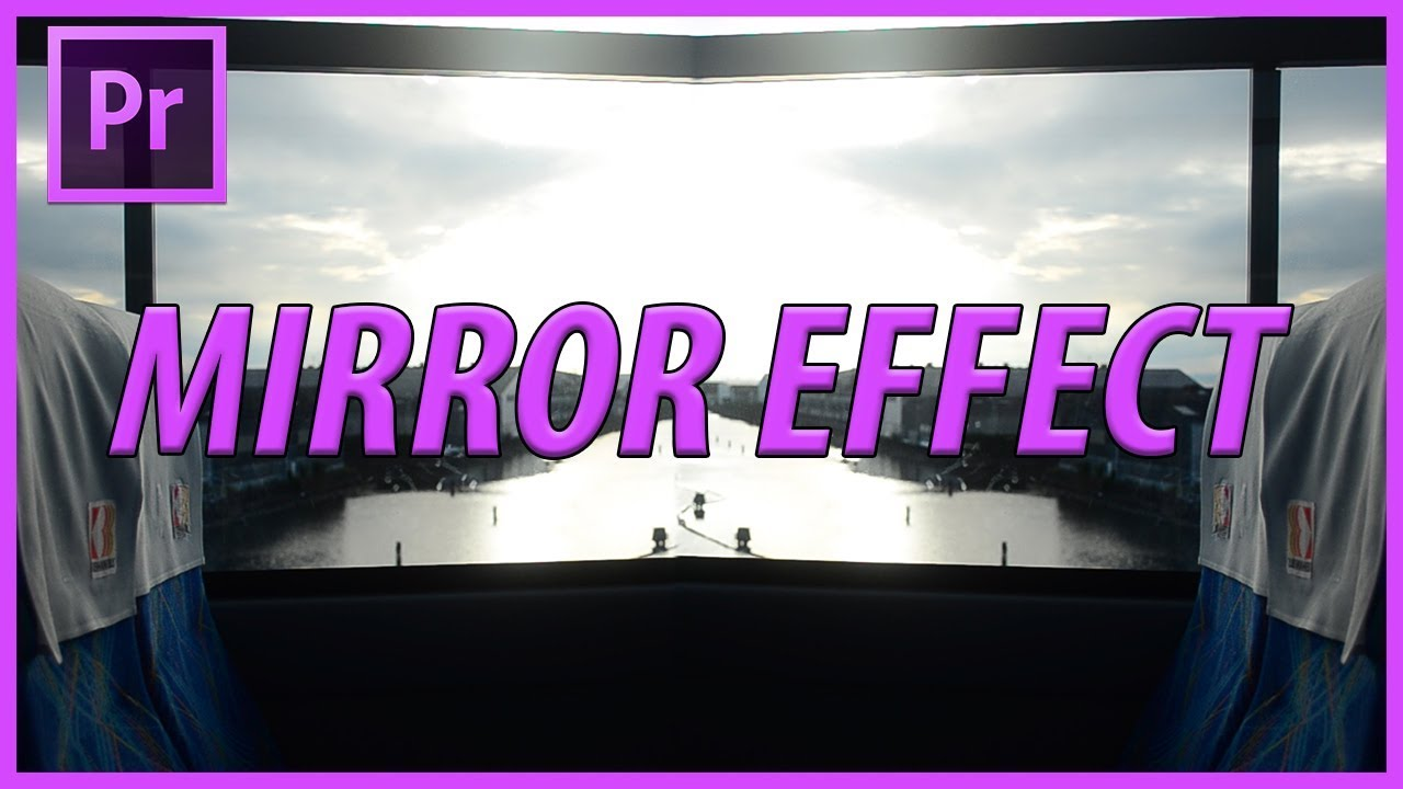 How to Create a Mirror Effect in Adobe Premiere Pro CC (2018