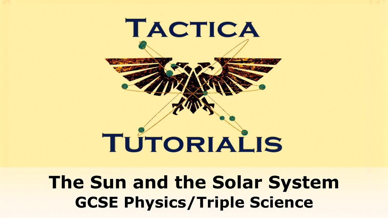The Sun and the Structure of the Solar System (GCSE Physics/Triple Science - Tactica Tutorialis