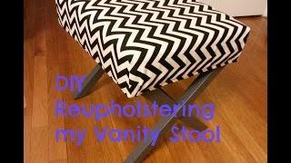 Diy Reupholstering My Makeup Vanity Stool!