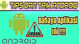 Aplikasi yang dapat memperburuk kinerja hardware Smartphone - tips dan trik Android #32
