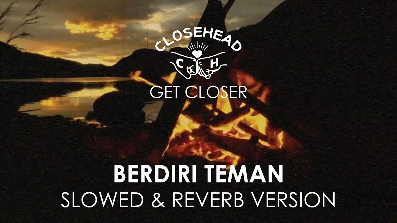 Closehead - Berdiri Teman [EP. CLOSEHEAD Get Closer Slowed & Reverb Version]