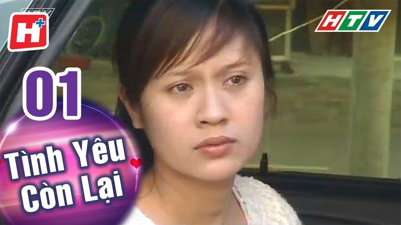 Tình Yêu Còn Lại – Tập 01   HTV Phim Tình Cảm Việt Nam Hay Nhất 2018