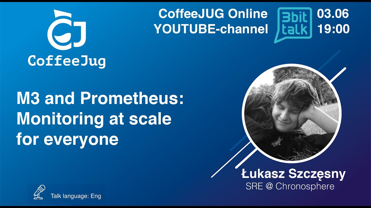 M3 and Prometheus: Monitoring at scale for everyone   CoffeeJUG