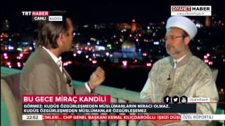 Diyanet İşleri Başkanı Görmez, TRT Haber Miraç Özel yayınına konuk oldu. 2017 Video