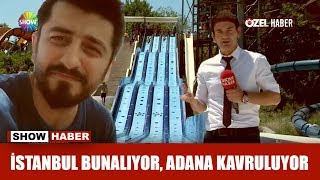 İstanbul bunalıyor, Adana kavruluyor