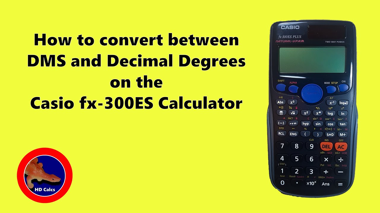 How to convert between Degrees, Minutes, Seconds and Decimal Degrees on the  Casio fx-300ES