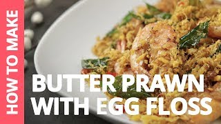 How to make Butter Prawns with Egg Floss - 蛋丝奶油虾 | Recipe by Plated Asia