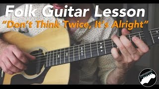 "Bob Dylan ""Dont think Twice, Its Alright"" Folk Fingerstyle Guitar - FULL LESSON"
