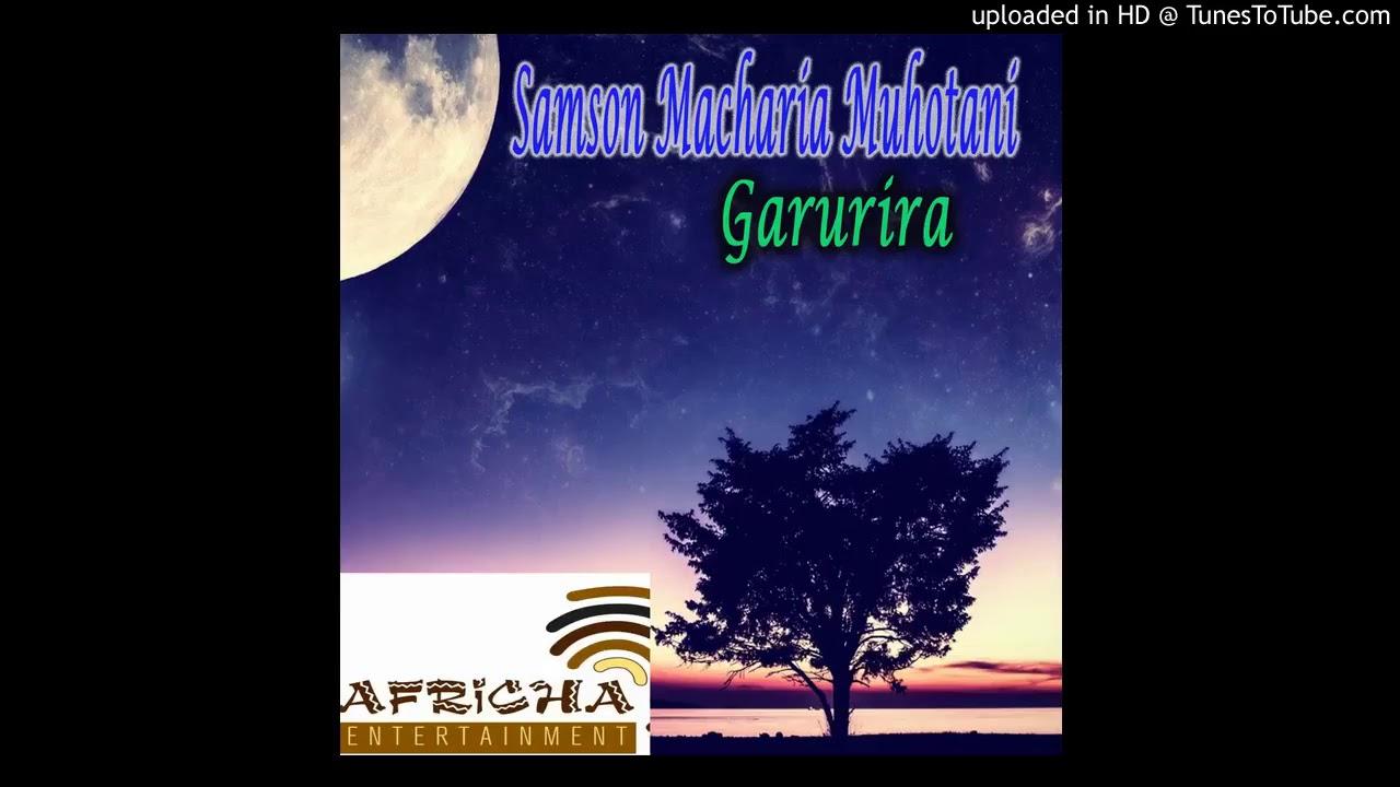 Samson Macharia Muhotani   Garurira New Kikuyu Gospel Music 2018 Carlsin
