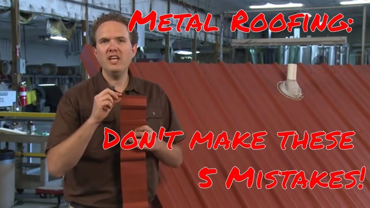 5 Common Mistakes To Avoid When Installing Metal Roofing Youtube