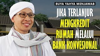 Jika Terlanjur Mengkredit Rumah Melalui Bank Konvensional - Buya Yahya Menjawab