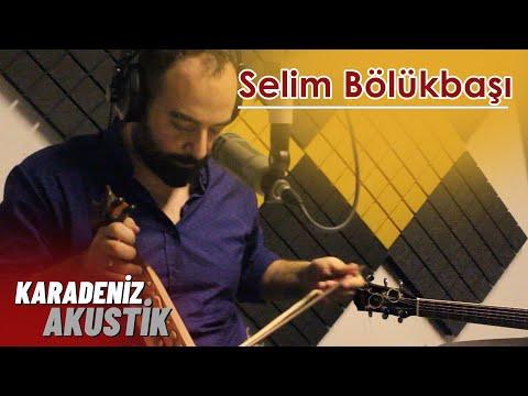 Selim Bölükbaşı - Anan Var Midur (Karadeniz Akustik)