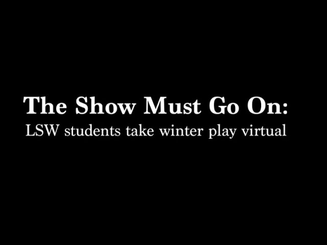 The Show Must Go On: LSW Theater goes virtual for winter play