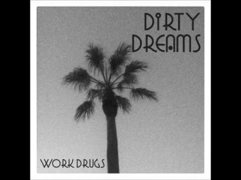 Work Drugs Dirty Dreams