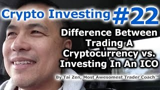 Crypto Investing #22 - Difference Between Trading A Cryptocurrency vs. Investing In An ICO