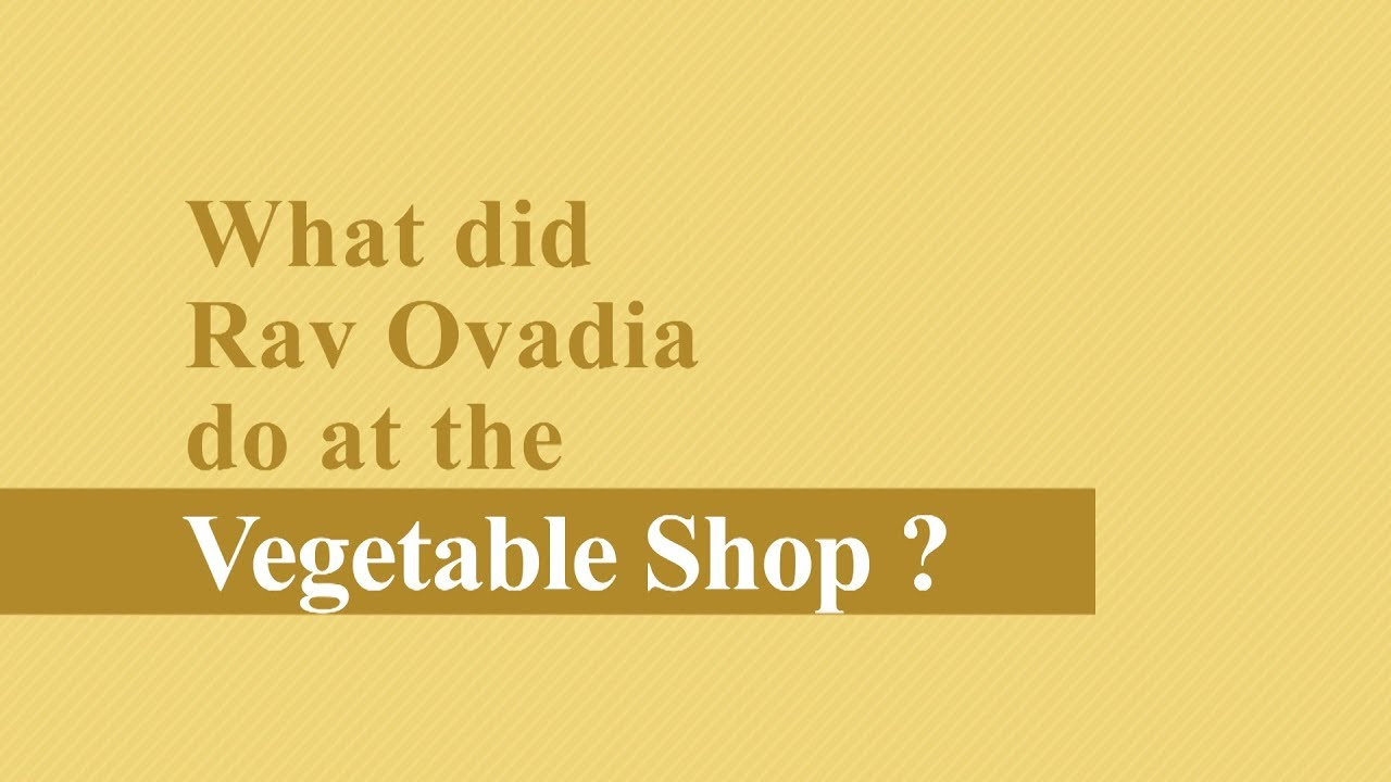 """A Moment of Light with Harav Israel Abargel Shlit""""a - What did Rav Ovadia do at the Vegetable Shop?"""