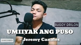 Umiiyak Ang Puso by Bugoy Drilon | cover by Jeremy Canales