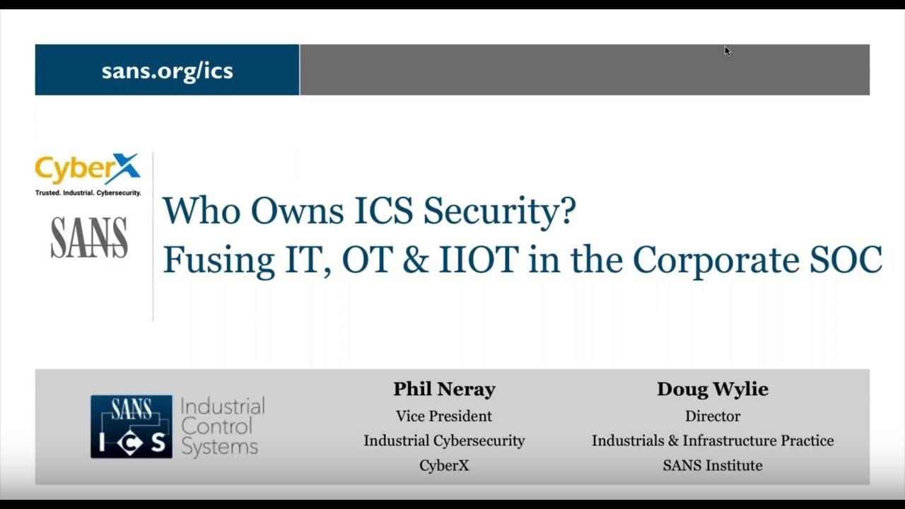 SANS Webinar: Who Owns ICS Security? Fusing IT, OT, & IIoT