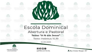 "Abertura Escola Dominical // Pastoral ""A fé em Jesus"" - Texto: Hb 10.39 //  13-09-2020."