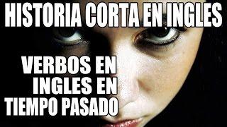 Historia Corta: Verbos en Tiempo Pasado en Inglés - Short S...