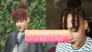 Curly Bangs And High Bun Natural Hair By Issavia Merkus