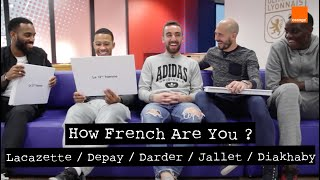 MEMPHIS DEPAY /LACAZETTE / DARDER / JALLET / DIAKHABY -  How French Are you ?