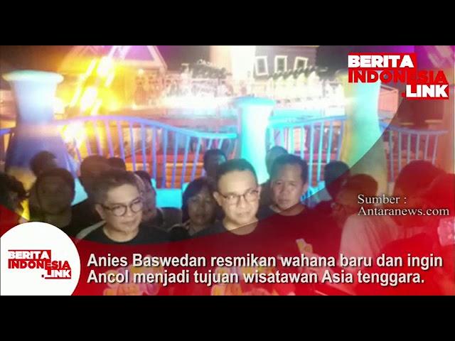 Anies Baswedan resmikan wahana baru dan ingin Ancol menjadi tujuan wisatawan Asia Tenggara.