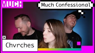 Chvrches Confess Guilty Pleasures and Embarrassing Moments | Much Confessional