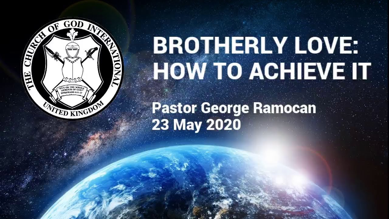 CGI UK - 23 May 2020 - Brotherly Love: How to Achieve It - Pastor George Ramocan