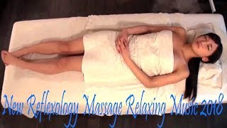 New Reflexology Massage Relaxing Music - 2018 [ Part 1 ]