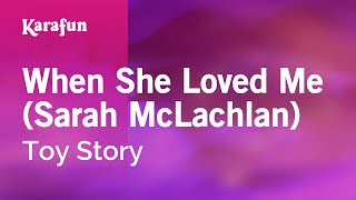 Karaoke When She Loved Me - Sarah McLachlan *