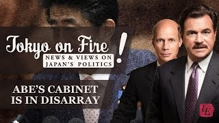 Abe's Cabinet is in Disarray... | Tokyo on Fire