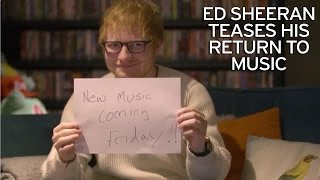 Ed Sheeran confirms music comeback