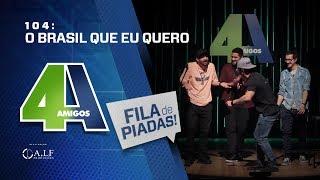 FILA DE PIADAS - O BRASIL QUE EU QUERO - #104