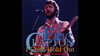 Eric Clapton - I Can't Hold Out (1974) - Bootleg Album (Live)