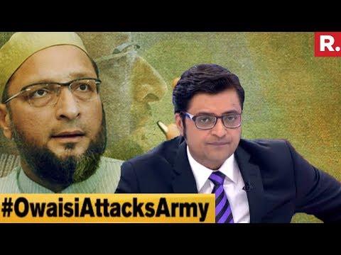 Congress & Asaduddin Owaisi Unite To Attack Army | The Debate With Arnab Goswami