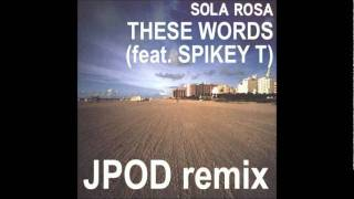 Sola Rosa feat. Spikey T - These Words (JPOD Remix)