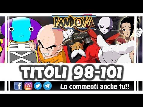 Dragon Ball Super Titoli 98-99-100-101 - Si comincia a fare sul serio! - Fandom