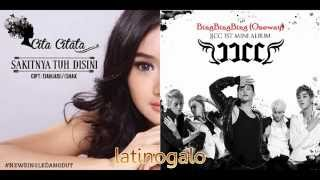 CITA CITATA vs. JJCC - Sakitnya Tuh Disini (Oneway) [latinogalo MASHUP]