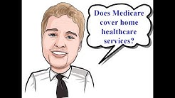 Medicare Home Healthcare Coverage - Medicare Explained: Home Health Services Covered by Medicare
