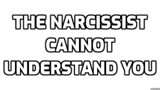 The Narcissist Cannot Understand You
